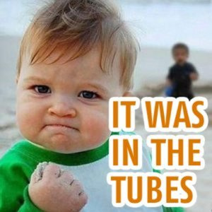 Profile picture for It was in the Tubes!