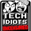 Tech Idiots: Uncensored