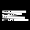 Dirty Business of Dreams
