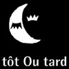 t&ocirc;t Ou tard
