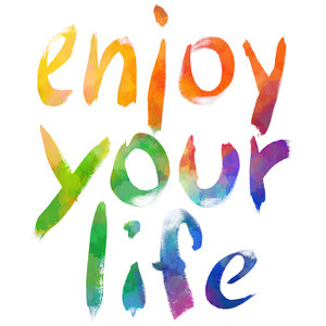 enjoy your life images -#main