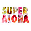 SUPER ALOHA