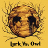 Lark Vs. Owl