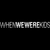 WhenWeWereKids Production
