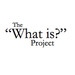 The What Is Project