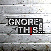 Ignore This...Films