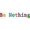 Be Nothing