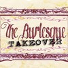 The Burlesque Takeover