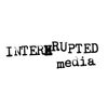 Interrupted Media