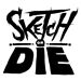 Sketch or Die