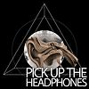 Pick Up The Headphones