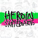 Heroin Skateboards