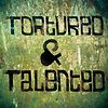 Tortured &amp; Talented