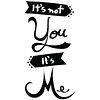 It&acute;s Not You, It&acute;s Me