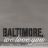 Baltimore, We Love You