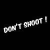 Don't Shoot !
