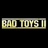 BAD TOYS II