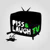 Piss & Laugh TV