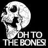 DH TO THE BONES!
