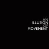 An Illusion of Movement