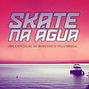 Skate na &Aacute;gua