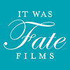 It Was Fate Films