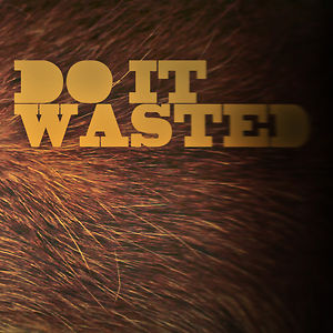 Profile picture for DO IT WASTED