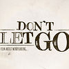 DONT LET GO