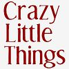 Crazy Little Things