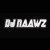 DJ NAAWZ