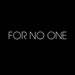 FOR NO ONE