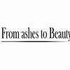 - From Ashes To Beauty -