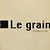 le grain production