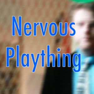 Profile picture for Nervous Plaything