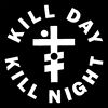 KILL DAY KILL NIGHT