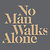 No Man Walks Alone