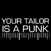 YOUR TAILOR IS A PUNK !!!
