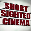 Short Sighted Cinema