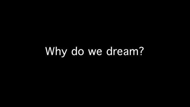essay on why we dream Sleeps and dreams: why do we sleep and dream but the question concerns mainly dreams and that is the main area that should be properly discussed in this essay.
