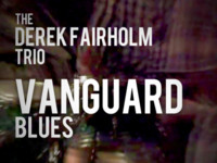 Derek Fairholm Trio feat. Troy Roberts - Vanguard Blues