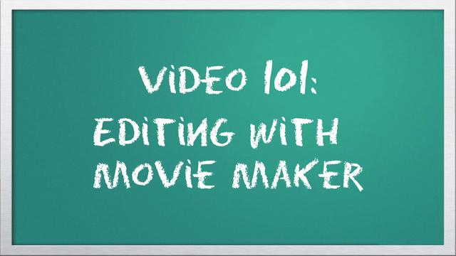 Video 101: Editing with Windows Live Movie Maker