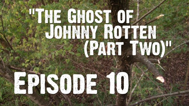 """Episode 10 - """"The Ghost of Johnny Rotten - Part Two"""""""