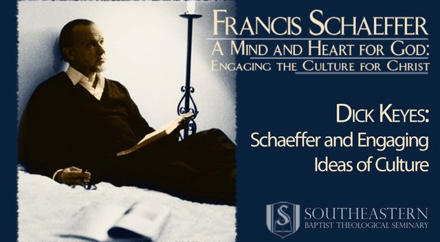 Dick Keyes – Schaeffer and Engaging Ideas of Culture