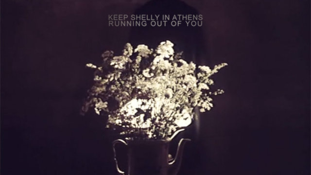 Keep Shelly in Athens // Running Out of You