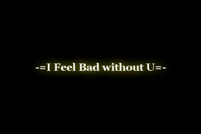 Feel bad without u
