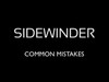 Sidewinder - Common Mistakes
