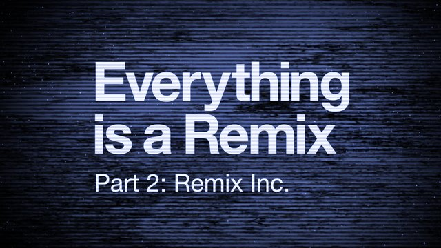 Thumbnail of video Everything is a Remix Part 2
