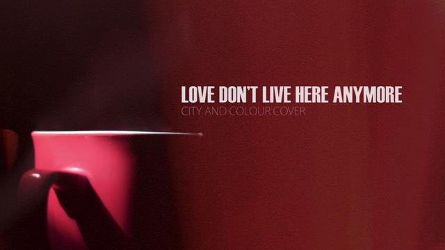 LOVE DON'T LIVE HERE ANYMORE Chords - City And Colour | E ...