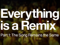 Everything is a Remix : The Song remains the Same