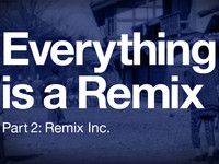 Everything is a Remix 2 : Remix Inc.
